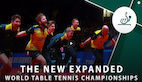 The New Expanded World Table Tennis Championships Explained